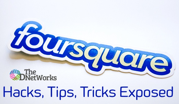 Foursquare: Tips, Tricks and Hacks Exposed