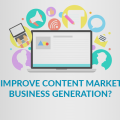 How to Improve Content Marketing for Business Generation?