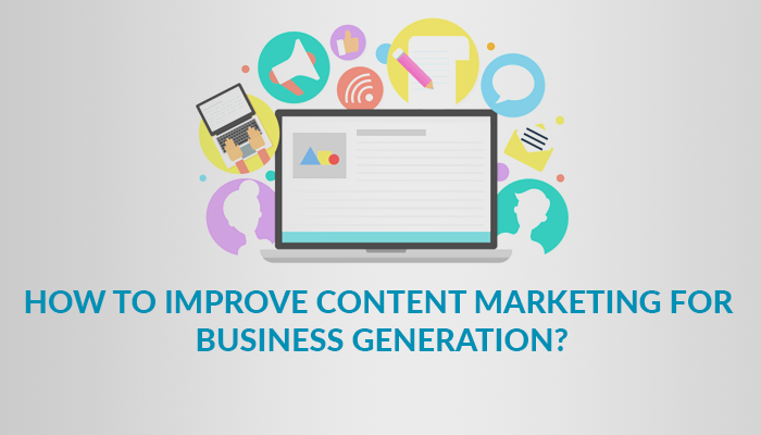 How to Improve Content Marketing for Business Generation